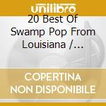 20 Best Of Swamp Pop From Louisiana cd musicale di Artisti Vari