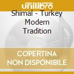 Shimal - Turkey Modern Tradition cd musicale di SHIMAL