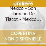 Mexico - Son Jarocho De Tlacot - Mexico - Son Jarocho De Tlacot cd musicale di ARTISTI VARI
