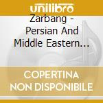 Zarbang - Persian And Middle Eastern Percussion cd musicale di ZARBANG