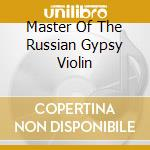 MASTER OF THE RUSSIAN GYPSY VIOLIN cd musicale di Oleg Ponomarev