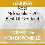 20 BEST OF SCOTLAND cd musicale di Noel Mcloughlin