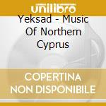 MUSIC OF NORTHERN CYPRUS cd musicale di YEKSAD