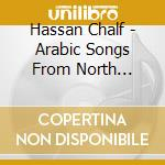 ARABIC SONGS FROM NORTH AFRICA cd musicale di Chalf Hassan