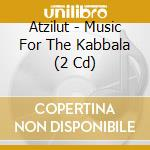 MUSIC FOR THE KABBALA cd musicale di ATZILUT