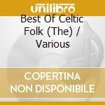 Various - Best Of Celtic Folk cd musicale di ARTISTI VARI