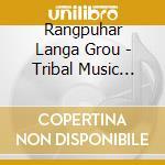 TRIBAL MUSIC FROM RAJASTHAN cd musicale di RANGPUHAR LANGA GROUP