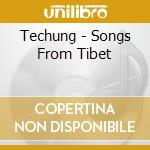Techung - Songs From Tibet cd musicale di TECHUNG