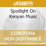 Various - Spotlight On Kenyan Music cd musicale di Artisti Vari