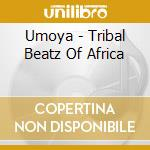 TRIBAL BEATZ OF AFRICA cd musicale di UMOYA