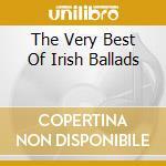 THE VERY BEST OF IRISH BALLADS cd musicale di ARTISTI VARI