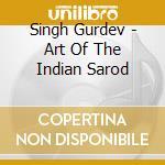 ART OF THE INDIAN SAROD cd musicale di Gurdev Singh