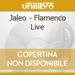 FLAMENCO LIVE cd musicale di JALEO