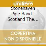 Stonehaven Pipe Band - Scotland The Brave cd musicale di STONEHAVEN PIPE BAND