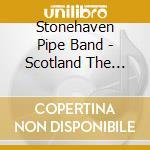 SCOTLAND THE BRAVE cd musicale di STONEHAVEN PIPE BAND