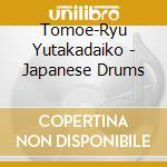 JAPANESE DRUMS cd musicale di TOMOE RYU YUTAKADAIKO