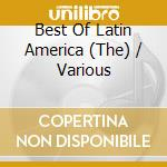 Various - Best Of Latin America cd musicale di ARTISTI VARI