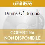 DRUMS OF BURUNDI cd musicale di Folklorique Ensemble