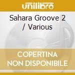 SAHARA GROOVE 2 cd musicale di ARTISTI VARI
