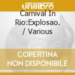 Carnival In Rio:Explosao. cd musicale di ARTISTI VARI