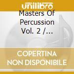 MASTERS OF PERCUSSION VOL. 2 cd musicale di ARTISTI VARI