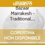 BAZAAR MARRAKESH - TRADITIONAL MUSIC FRO cd musicale di Chalf Hassan