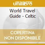 World Travel Guide - Celtic cd musicale di ARTISTI VARI