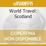 World Travel: Scotland cd musicale di ARTISTI VARI