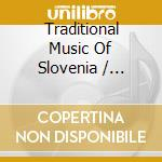 TRADITIONAL MUSIC OF SLOVENIA cd musicale di Artisti Vari