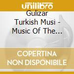 MUSIC OF THE WHIRLING DERVISHES - 800 YE cd musicale di GULIZAR TURKISH MUSIC ENSEMBLE
