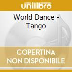 WORLD DANCE - TANGO cd musicale di ARTISTI VARI