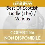 BEST OF SCOTTISH FIDDLE cd musicale di Artisti Vari