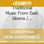 TRADITIONAL MUSIC FROM EAST SIBERIA cd musicale di NATIONAL DANCE THEAT