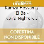 Ramzy Hossam / El Ba - Cairo Nights - Bellydance Bar cd musicale di RAMZY HOSSAM / EL BA
