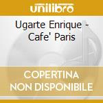 CAFE' PARIS cd musicale di Enrique Ugarte