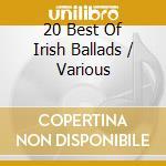 20 BEST OF IRISH BALLADS cd musicale di ARTISTI VARI