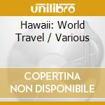 WORLD TRAVEL - HAWAII cd musicale di Travel World