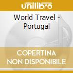 WORLD TRAVEL - PORTUGAL cd musicale di Travel World