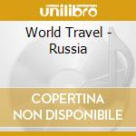 WORLD TRAVEL - RUSSIA cd musicale di ARTISTI VARI