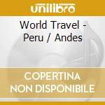 WORLD TRAVEL - PERU / ANDES cd musicale di Travel World