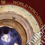 Castro Miguel - World Percussion - Rhythm Journey cd musicale di Miguel Castro
