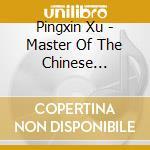 Pingxin Xu - Master Of The Chinese Dulcimer cd musicale di Xu Pingxin