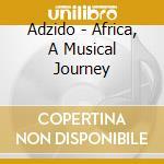 AFRICA - A MUSICAL JOURNEY cd musicale di ADZIDO