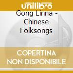 Linna Gong - Chinese Folksongs cd musicale di Gong Linna