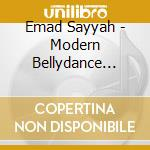 Emad Sayyah - Modern Bellydance From Lebanon cd musicale di Emad Sayyah