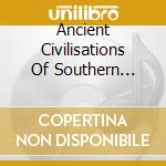 Ancient Civilisations Of Southern Africa 3 cd musicale di Artisti Vari