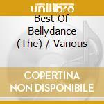 Various - The Best Of Bellydance cd musicale di Artisti Vari