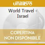 World Travel - Israel cd musicale di Travel World
