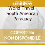 SOUTH AMERICA / PARAGUAY cd musicale di Travel World