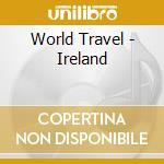 World Travel - Ireland cd musicale di Travel World